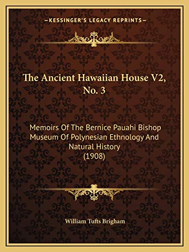 9781165677658: The Ancient Hawaiian House V2, No. 3: Memoirs Of The Bernice Pauahi Bishop Museum Of Polynesian Ethnology And Natural History (1908)