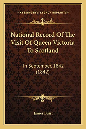 9781165678334: National Record Of The Visit Of Queen Victoria To Scotland: In September, 1842 (1842)