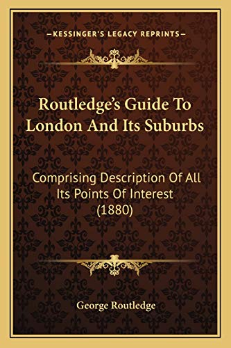 Routledge's Guide To London And Its Suburbs: