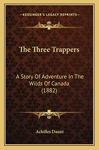 9781165679188: The Three Trappers: A Story Of Adventure In The Wilds Of Canada (1882)