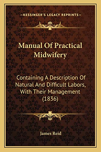 9781165679256: Manual Of Practical Midwifery: Containing A Description Of Natural And Difficult Labors, With Their Management (1836)