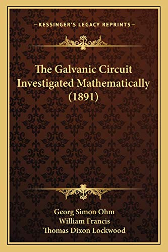 9781165680900: The Galvanic Circuit Investigated Mathematically (1891)