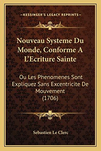 9781165681051: Nouveau Systeme Du Monde, Conforme A L'Ecriture Sainte: Ou Les Phenomenes Sont Expliquez Sans Excentricite de Mouvement (1706)