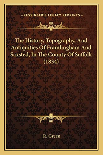 9781165682164: The History, Topography, And Antiquities Of Framlingham And Saxsted, In The County Of Suffolk (1834)