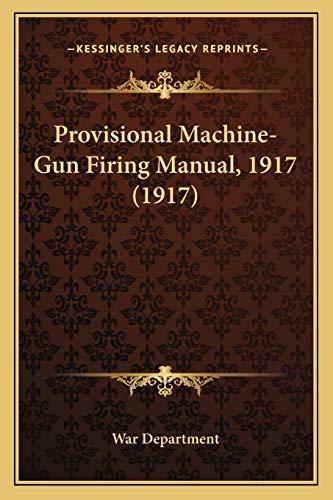 9781165682539: Provisional Machine-Gun Firing Manual, 1917 (1917)