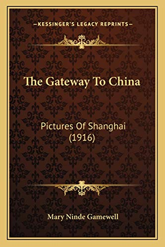 9781165682645: The Gateway To China: Pictures Of Shanghai (1916)