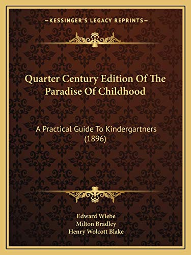 9781165683161: Quarter Century Edition Of The Paradise Of Childhood: A Practical Guide To Kindergartners (1896)