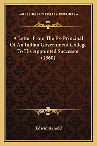 9781165684267: A Letter From The Ex-Principal Of An Indian Government College To His Appointed Successor (1860)