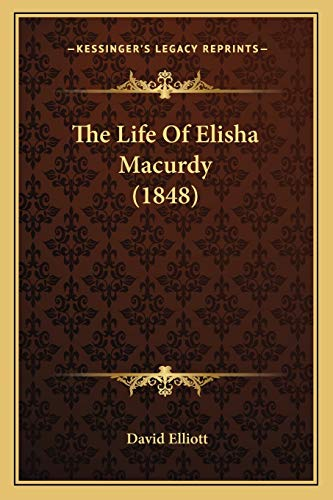 The Life Of Elisha Macurdy (1848) (9781165687152) by David Elliott