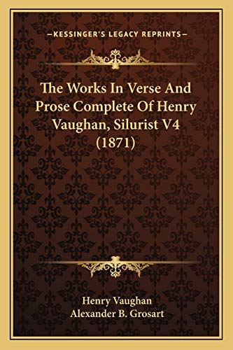 9781165691449: The Works In Verse And Prose Complete Of Henry Vaughan, Silurist V4 (1871)