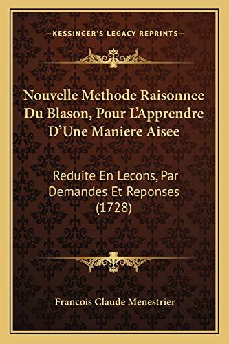 9781165693214: Nouvelle Methode Raisonnee Du Blason, Pour L'Apprendre D'Une Maniere Aisee: Reduite En Lecons, Par Demandes Et Reponses (1728)