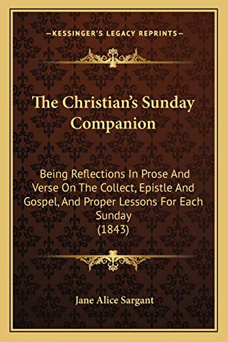 9781165695256: The Christian's Sunday Companion: Being Reflections In Prose And Verse On The Collect, Epistle And Gospel, And Proper Lessons For Each Sunday (1843)