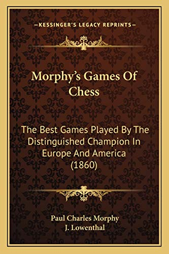 9781165697564: Morphy's Games Of Chess: The Best Games Played By The Distinguished Champion In Europe And America (1860)
