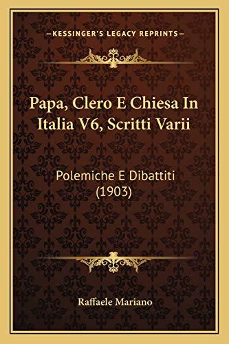 9781165697755: Papa, Clero E Chiesa In Italia V6, Scritti Varii: Polemiche E Dibattiti (1903) (Italian Edition)
