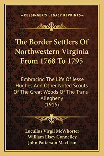 9781165698219: The Border Settlers Of Northwestern Virginia From 1768 To 1795: Embracing The Life Of Jesse Hughes And Other Noted Scouts Of The Great Woods Of The Trans-Allegheny (1915)