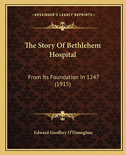 9781165698813: The Story Of Bethlehem Hospital: From Its Foundation In 1247 (1915)