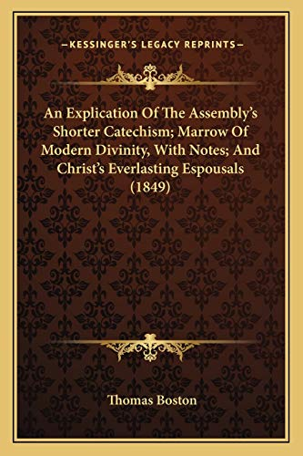 9781165700363: An Explication Of The Assembly's Shorter Catechism; Marrow Of Modern Divinity, With Notes; And Christ's Everlasting Espousals (1849)