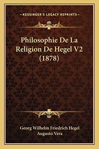 Philosophie De La Religion De Hegel V2 (1878) (9781165700783) by Georg Wilhelm Friedrich Hegel