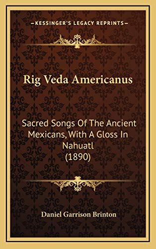 9781165701414: Rig Veda Americanus: Sacred Songs Of The Ancient Mexicans, With A Gloss In Nahuatl (1890)