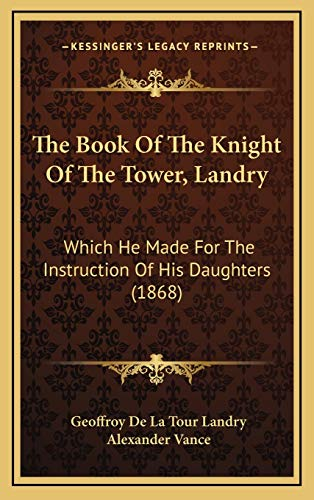 9781165701476: The Book Of The Knight Of The Tower, Landry: Which He Made For The Instruction Of His Daughters (1868)