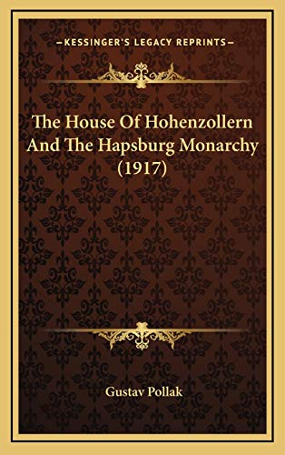 9781165701803: The House Of Hohenzollern And The Hapsburg Monarchy (1917)