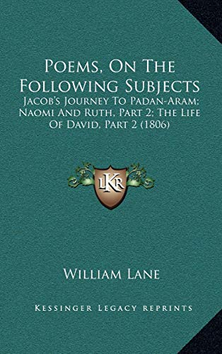 9781165702657: Poems, On The Following Subjects: Jacob's Journey To Padan-Aram; Naomi And Ruth, Part 2; The Life Of David, Part 2 (1806)