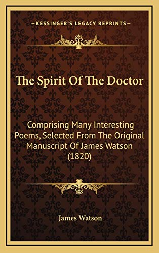 9781165706754: The Spirit Of The Doctor: Comprising Many Interesting Poems, Selected From The Original Manuscript Of James Watson (1820)