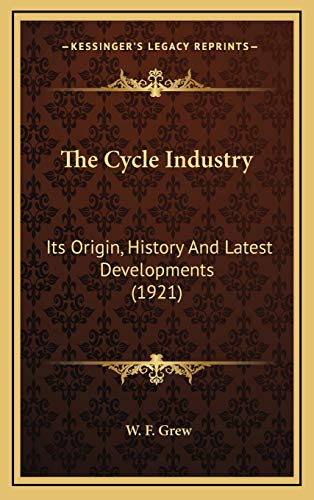 9781165708314: The Cycle Industry: Its Origin, History And Latest Developments (1921)