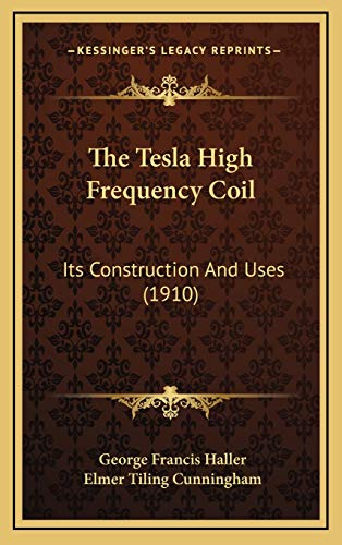 9781165708383: The Tesla High Frequency Coil: Its Construction And Uses (1910)
