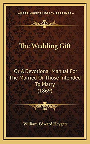 9781165708598: The Wedding Gift: Or A Devotional Manual For The Married Or Those Intended To Marry (1869)
