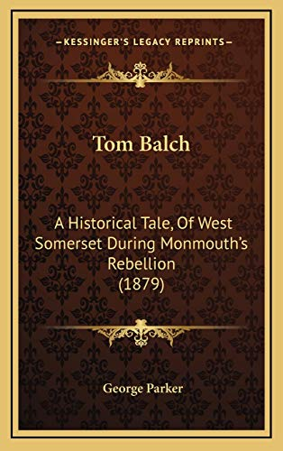 9781165710225: Tom Balch: A Historical Tale, of West Somerset During Monmouth's Rebellion (1879)