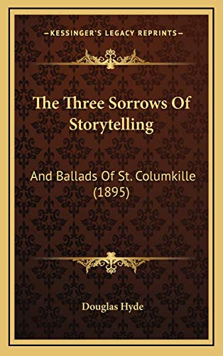 9781165711086: The Three Sorrows Of Storytelling: And Ballads Of St. Columkille (1895)