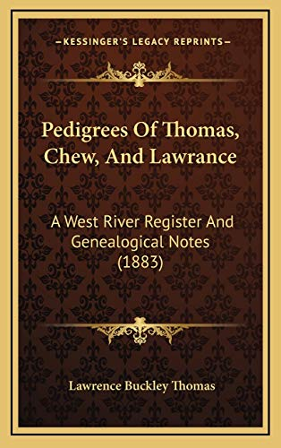 9781165712199: Pedigrees Of Thomas, Chew, And Lawrance: A West River Register And Genealogical Notes (1883)