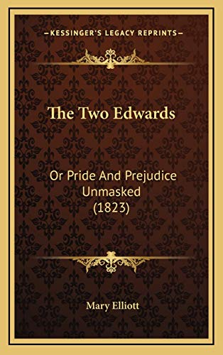 9781165712625: The Two Edwards: Or Pride And Prejudice Unmasked (1823)