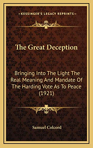 9781165713905: The Great Deception: Bringing Into The Light The Real Meaning And Mandate Of The Harding Vote As To Peace (1921)