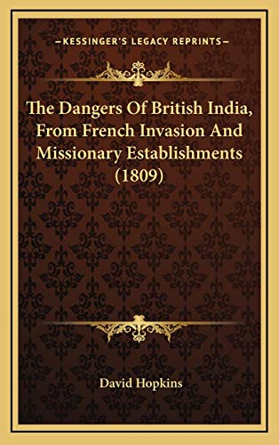 9781165714117: The Dangers Of British India, From French Invasion And Missionary Establishments (1809)