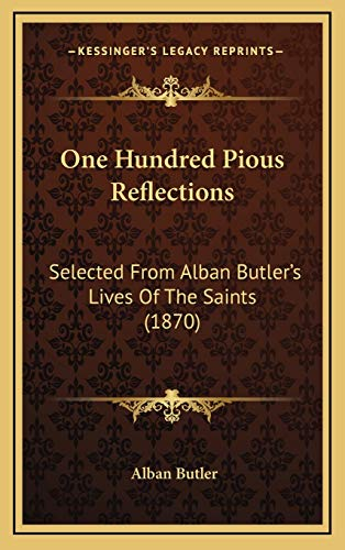 9781165714810: One Hundred Pious Reflections: Selected from Alban Butler's Lives of the Saints (1870)