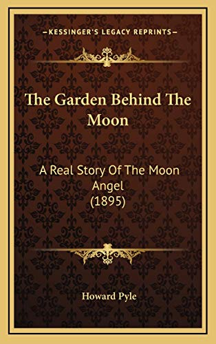 9781165715039: The Garden Behind The Moon: A Real Story Of The Moon Angel (1895)