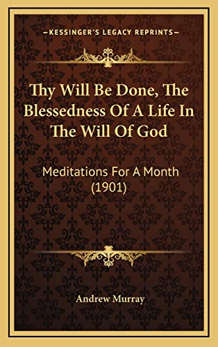 9781165716197: Thy Will Be Done, The Blessedness Of A Life In The Will Of God: Meditations For A Month (1901)