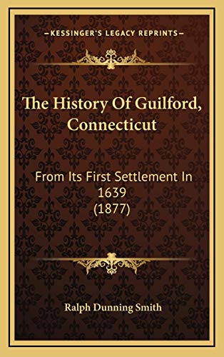 9781165717545: The History Of Guilford, Connecticut: From Its First Settlement In 1639 (1877)