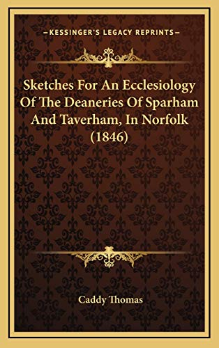 9781165717989: Sketches For An Ecclesiology Of The Deaneries Of Sparham And Taverham, In Norfolk (1846)