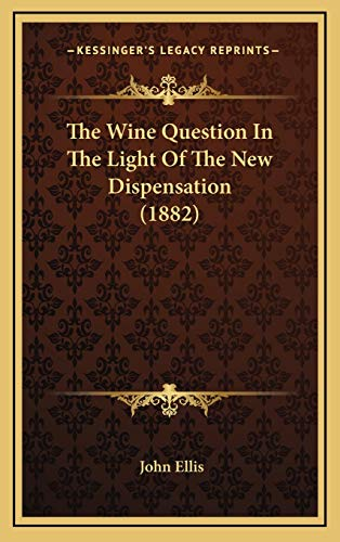 9781165718573: The Wine Question In The Light Of The New Dispensation (1882)
