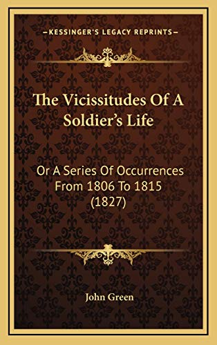 9781165719204: The Vicissitudes Of A Soldier's Life: Or A Series Of Occurrences From 1806 To 1815 (1827)
