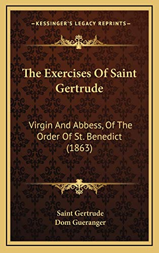 The Exercises Of Saint Gertrude: Virgin And Abbess, Of The Order Of St. Benedict (1863): Gertrude, ...