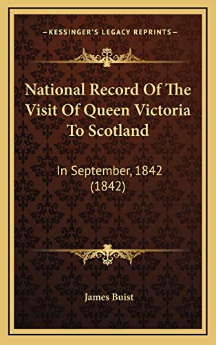 9781165720590: National Record Of The Visit Of Queen Victoria To Scotland: In September, 1842 (1842)