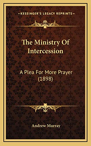 9781165721399: The Ministry Of Intercession: A Plea For More Prayer (1898)