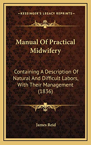 9781165721481: Manual Of Practical Midwifery: Containing A Description Of Natural And Difficult Labors, With Their Management (1836)