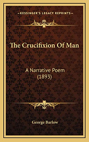 9781165721580: The Crucifixion Of Man: A Narrative Poem (1893)