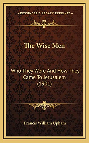9781165722037: The Wise Men: Who They Were And How They Came To Jerusalem (1901)