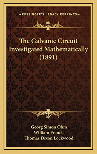 9781165723072: The Galvanic Circuit Investigated Mathematically (1891)